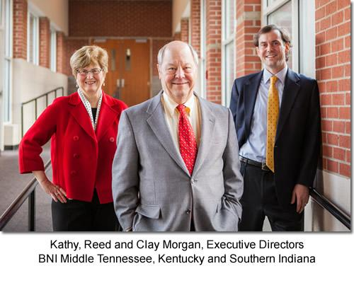 Kathy, Reed and Clay Morgan, Executive Directors BNI Middle Tennessee, Kentucky and Southern Indiana